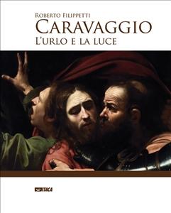 Caravaggio-urlo-e-luce-Filippetti-libro2011