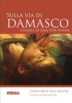 Sulla via di Damasco - Guida breve alla mostra - Clicca per visualizzare la scheda dettagliata del libro