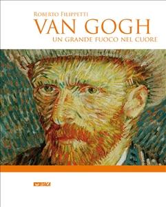 Van Gogh. Un grande fuoco nel cuore - Clicca per visualizzare la scheda dettagliata del libro