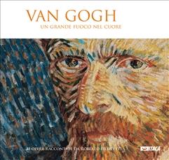 Van Gogh. Un grande fuoco nel cuore - catalogo mostra - Clicca per visualizzare la scheda dettagliata del libro
