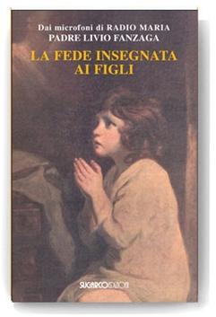 La fede insegnata ai figli - Clicca per visualizzare la scheda dettagliata del libro